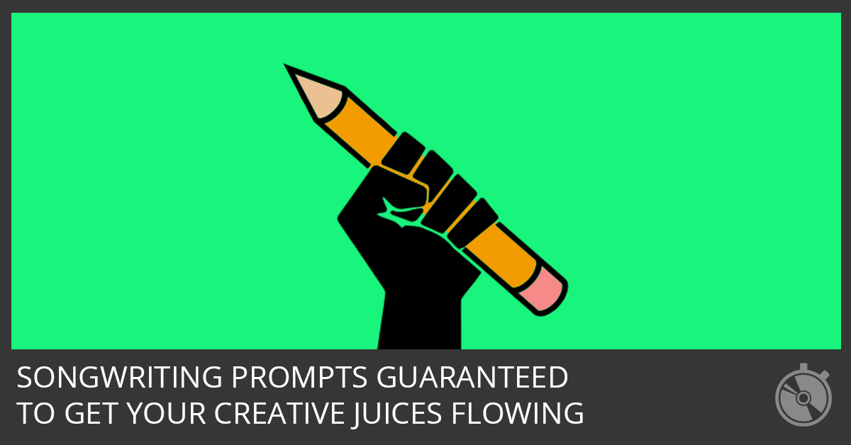 Songwriting Prompts Guaranteed to Get Your Creative Juices Flowing
