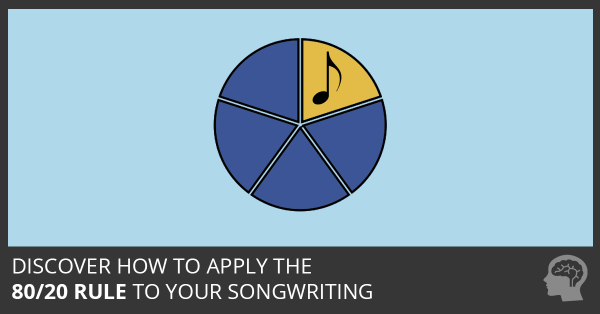 Discover How to Apply the 80/20 Rule to Your Songwriting