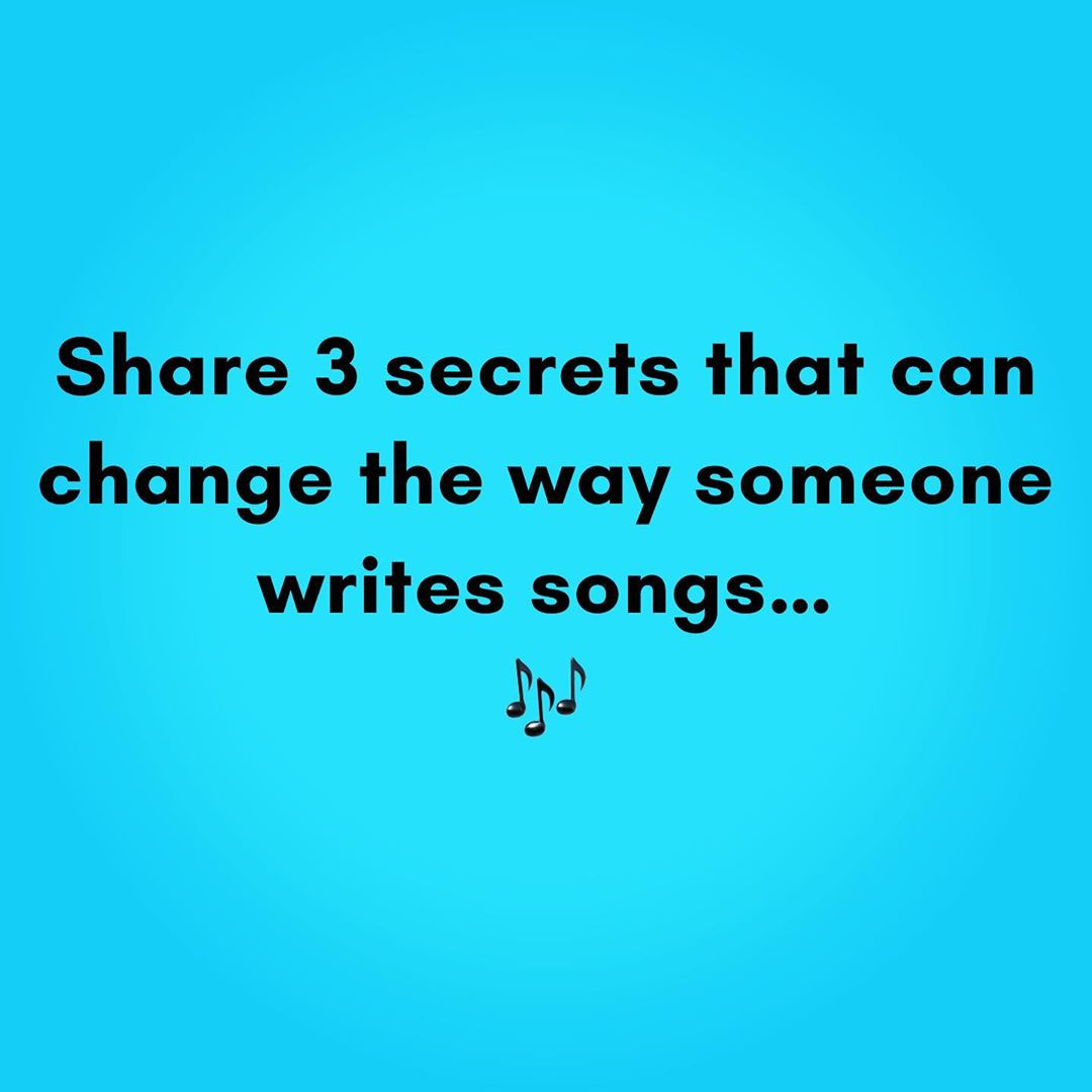 3 Secrets That Can Change The Way You Write Songs