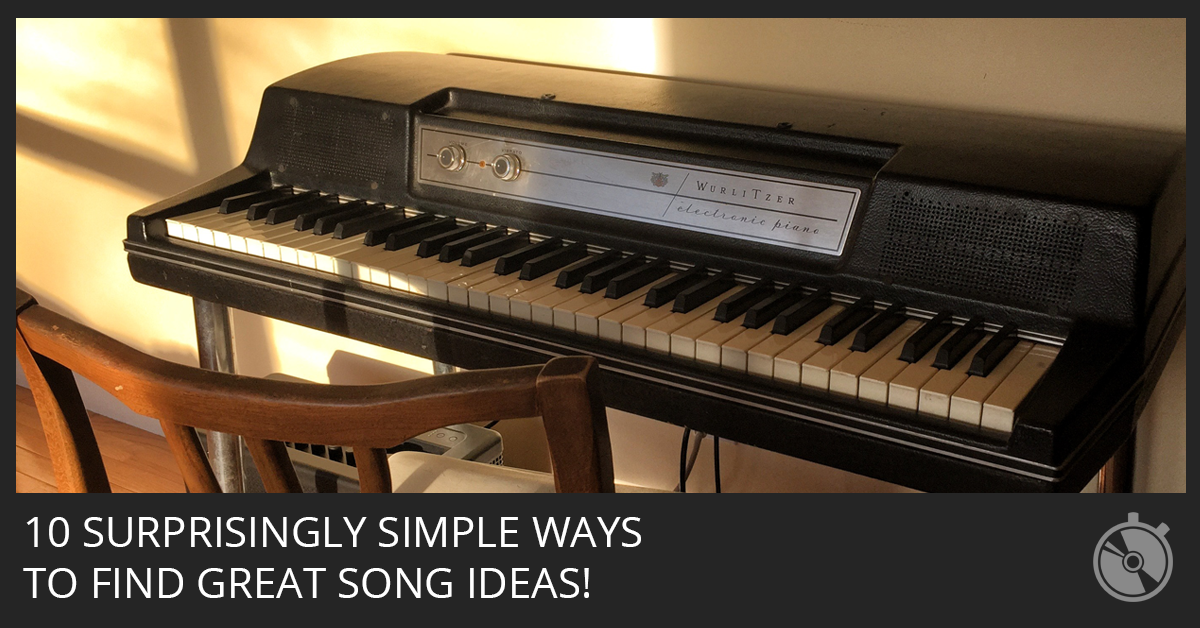 10 Surprisingly Simple Ways To Find Great Song Ideas!