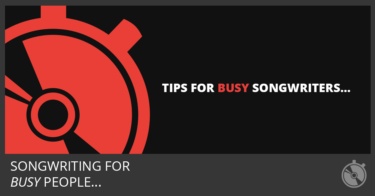 Tips For Busy Songwriters